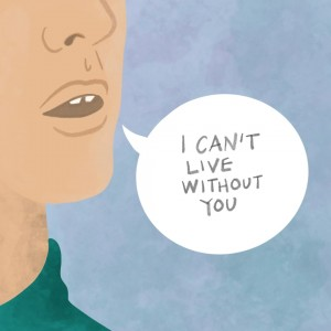 Speech bubble, saying I can't live without you